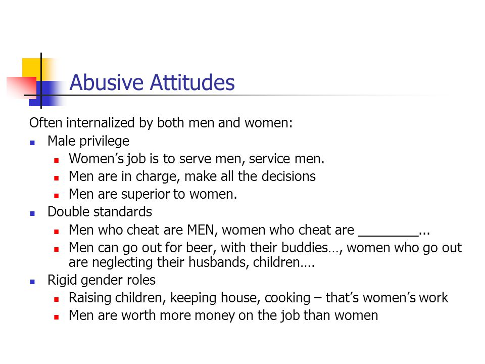 Abusive Attitudes Often internalized by both men and women: