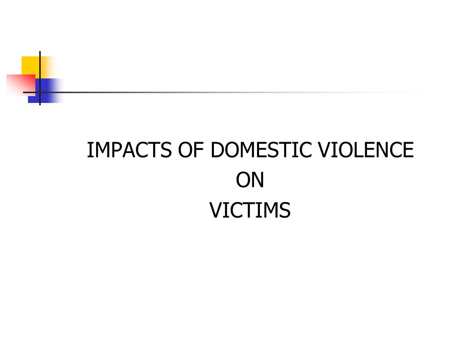 IMPACTS OF DOMESTIC VIOLENCE ON VICTIMS