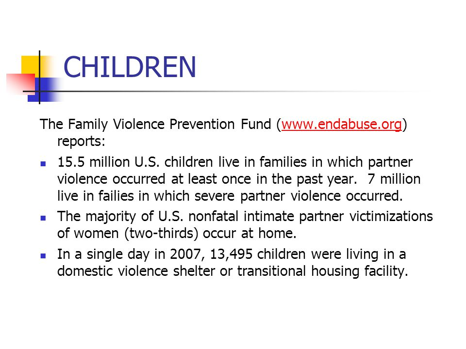 CHILDREN The Family Violence Prevention Fund (www.endabuse.org) reports:
