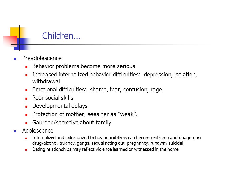 Children… Preadolescence Behavior problems become more serious