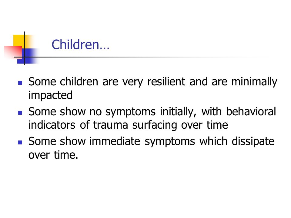 Children… Some children are very resilient and are minimally impacted