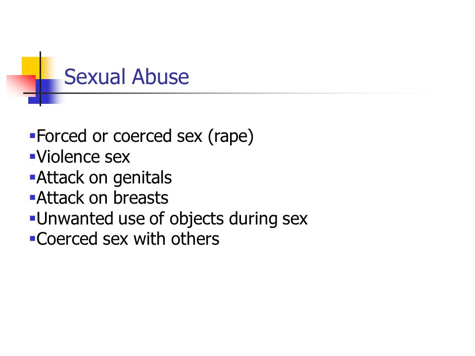 Sexual Abuse Forced or coerced sex (rape) Violence sex
