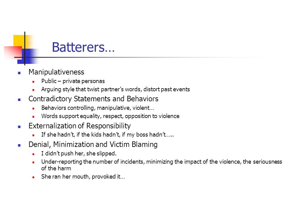 Batterers… Manipulativeness Contradictory Statements and Behaviors