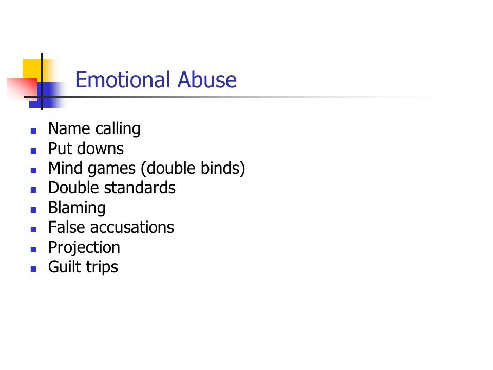 Emotional Abuse Name calling Put downs Mind games (double binds)