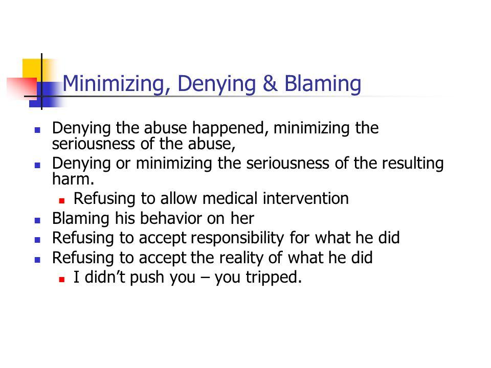 Minimizing, Denying & Blaming