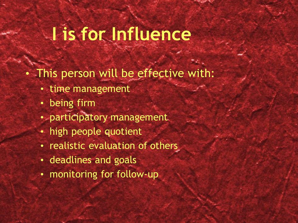 I is for Influence This person will be effective with: time management