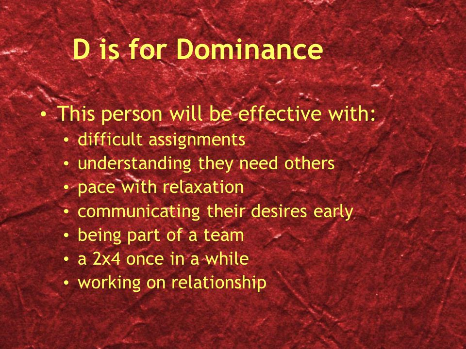 D is for Dominance This person will be effective with: