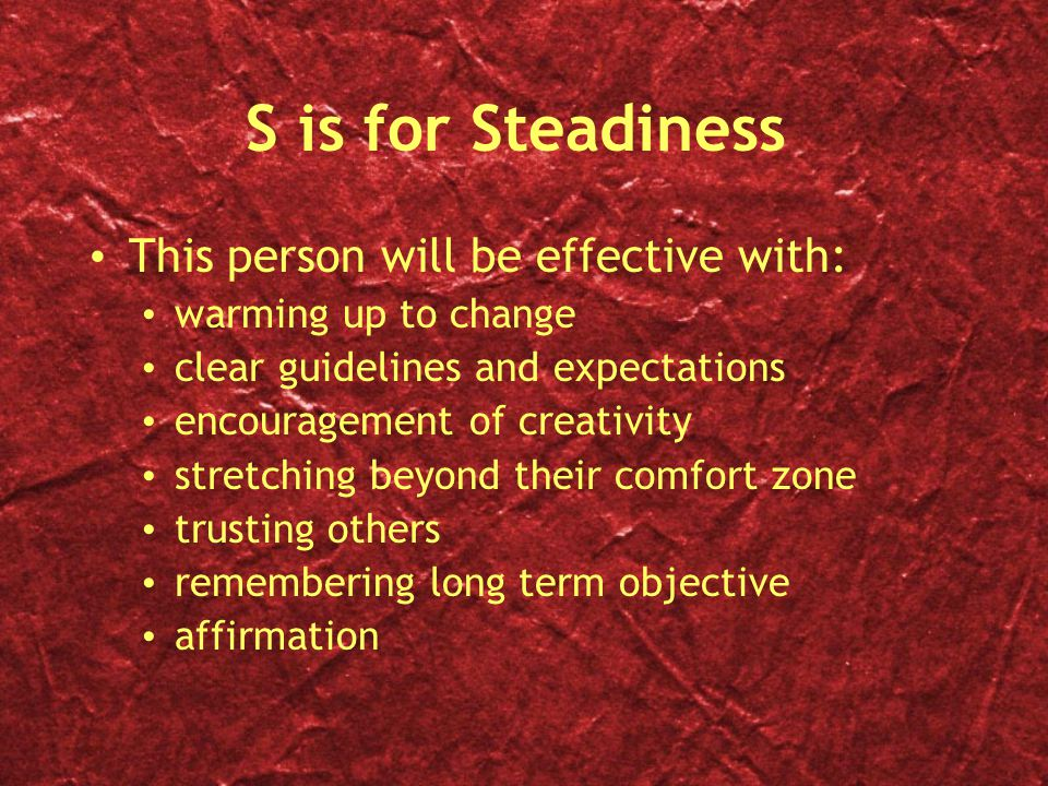 S is for Steadiness This person will be effective with: