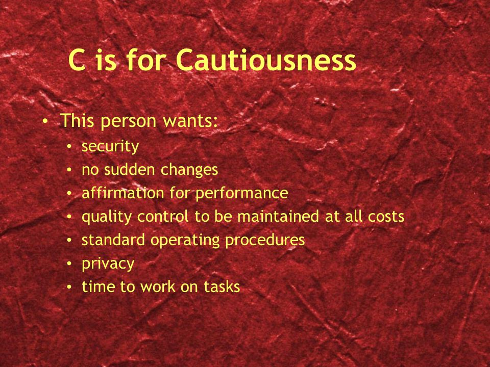 C is for Cautiousness This person wants: security no sudden changes