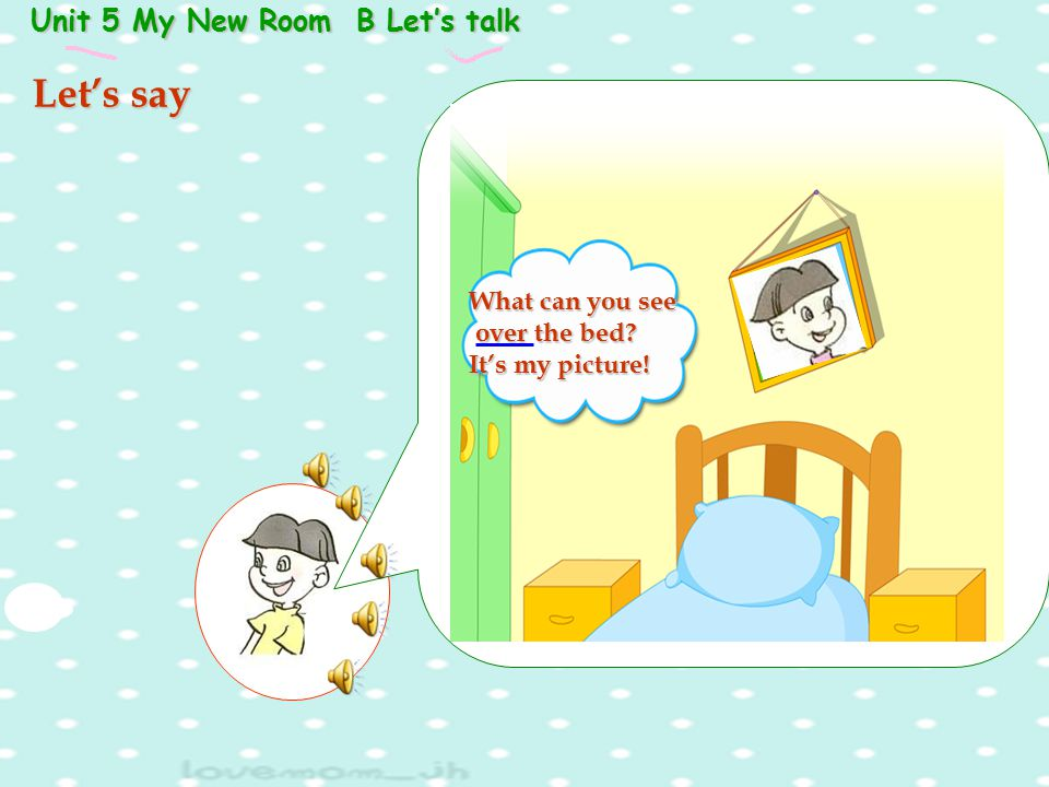 Let's say Unit 5 My New Room B Let's talk What can you see