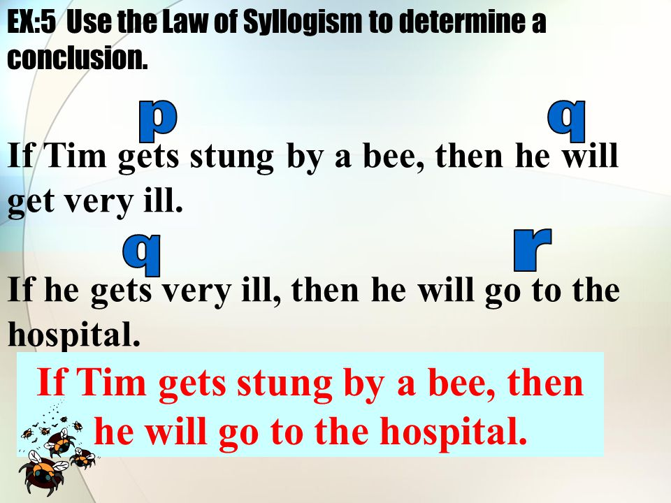 EX:5 Use the Law of Syllogism to determine a conclusion.