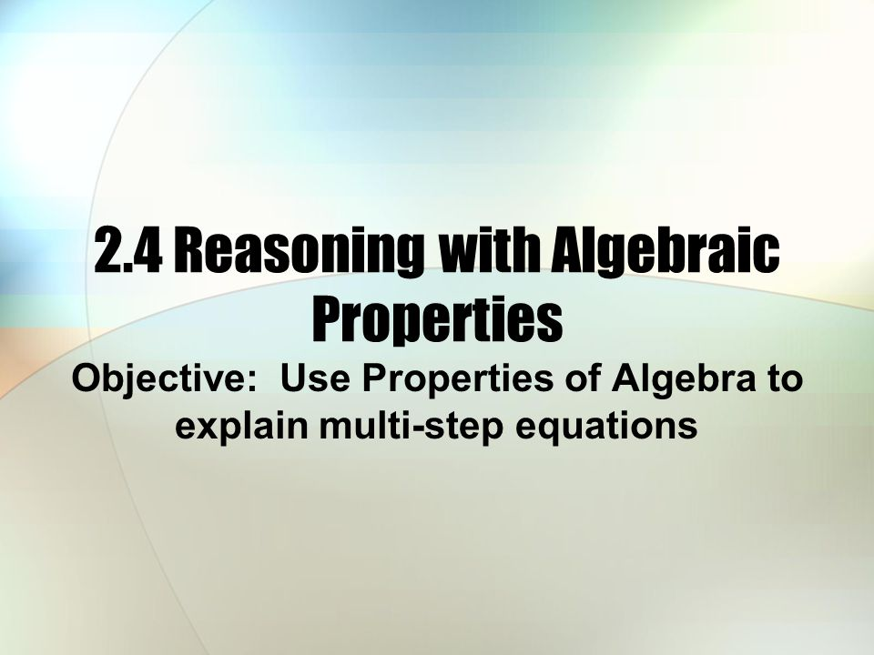2.4 Reasoning with Algebraic Properties