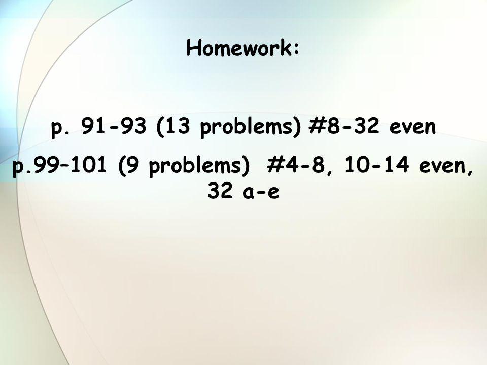p.99–101 (9 problems) #4-8, 10-14 even, 32 a-e
