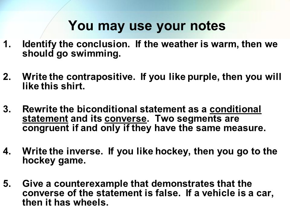 You may use your notes Identify the conclusion. If the weather is warm, then we should go swimming.
