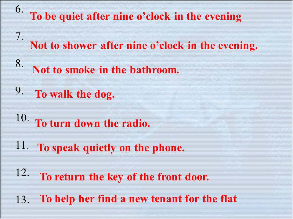 6. 7. 8. 9. 10. 11. 12. 13. To be quiet after nine o'clock in the evening. Not to shower after nine o'clock in the evening.