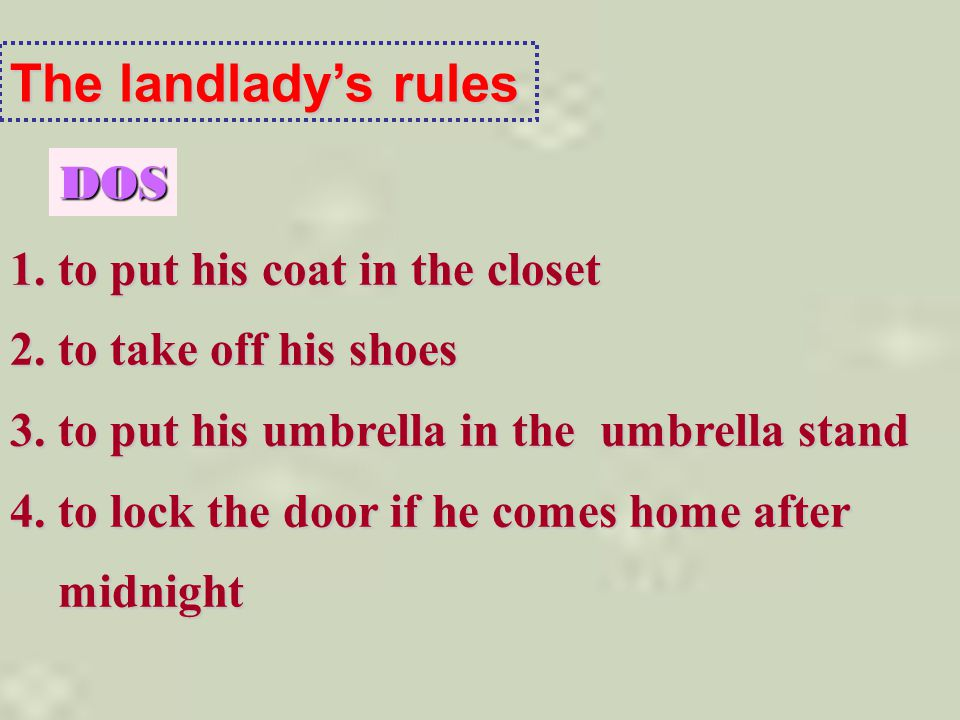 The landlady's rules DOS 1. to put his coat in the closet