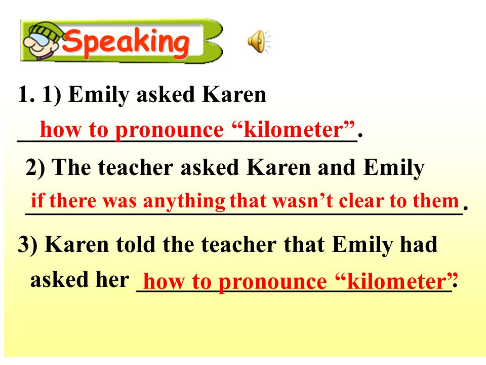Speaking 1. 1) Emily asked Karen ____________________________.