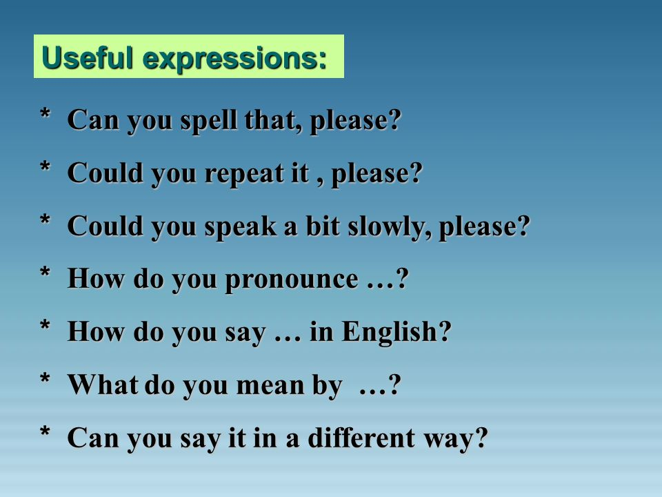 Useful expressions: * Can you spell that, please