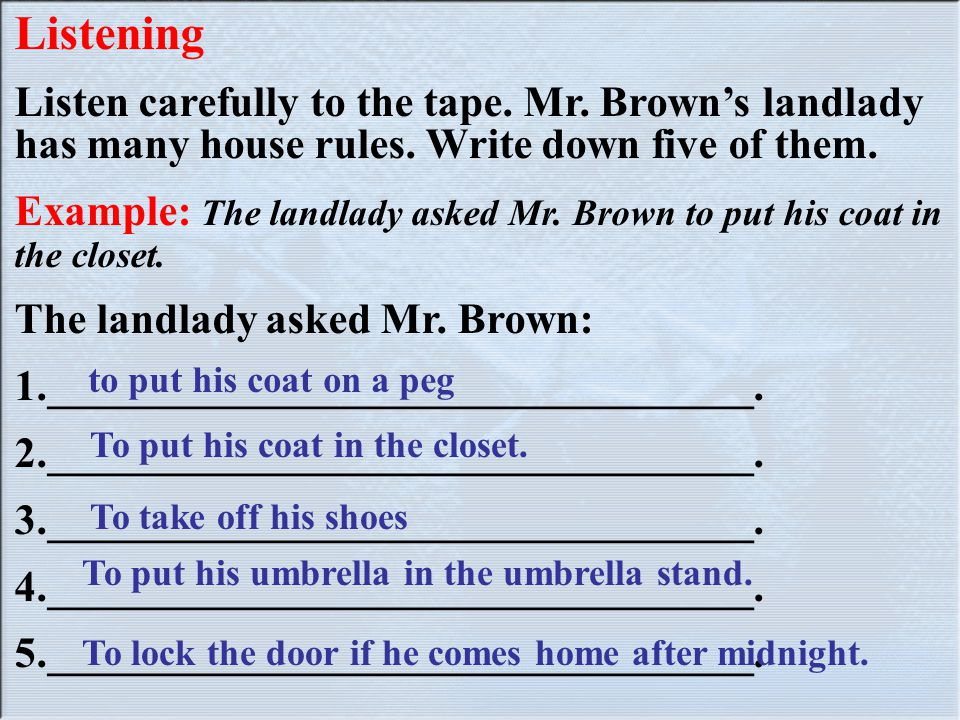 Listening Listen carefully to the tape. Mr. Brown's landlady has many house rules. Write down five of them.