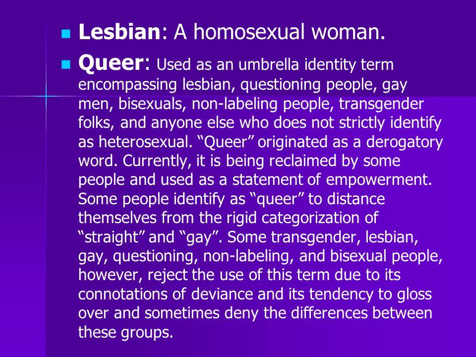 Lesbian: A homosexual woman.