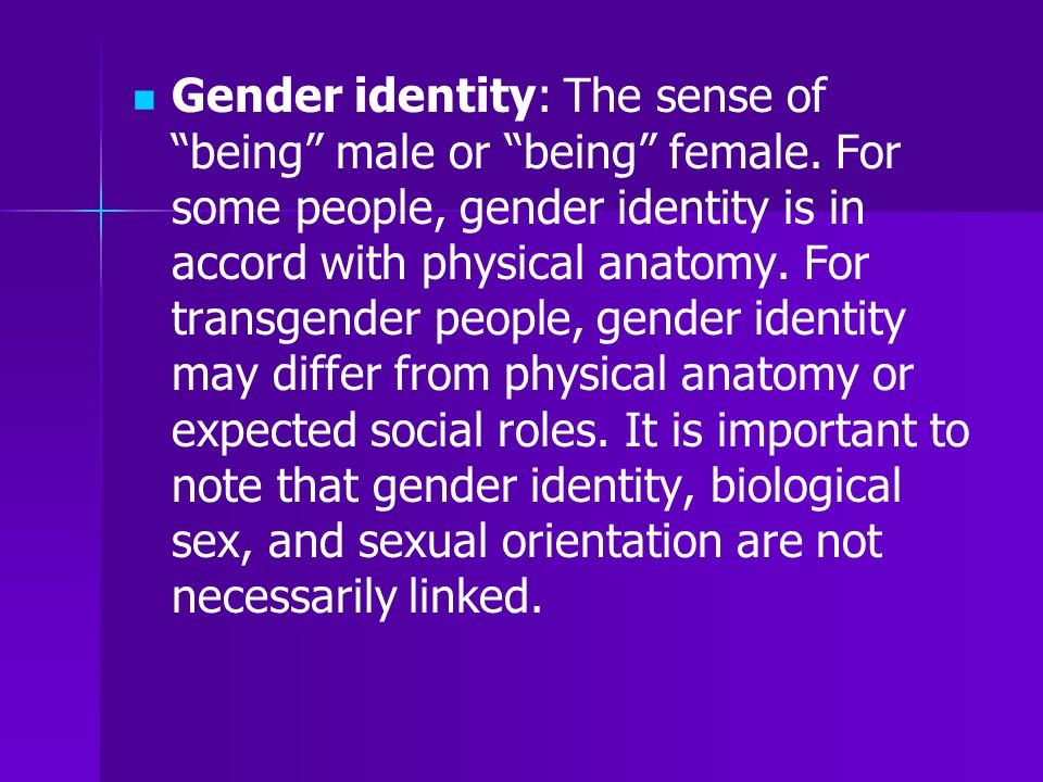 Gender identity: The sense of being male or being female