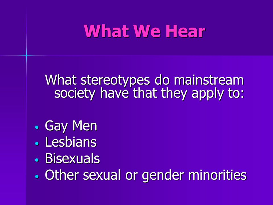 What stereotypes do mainstream society have that they apply to: