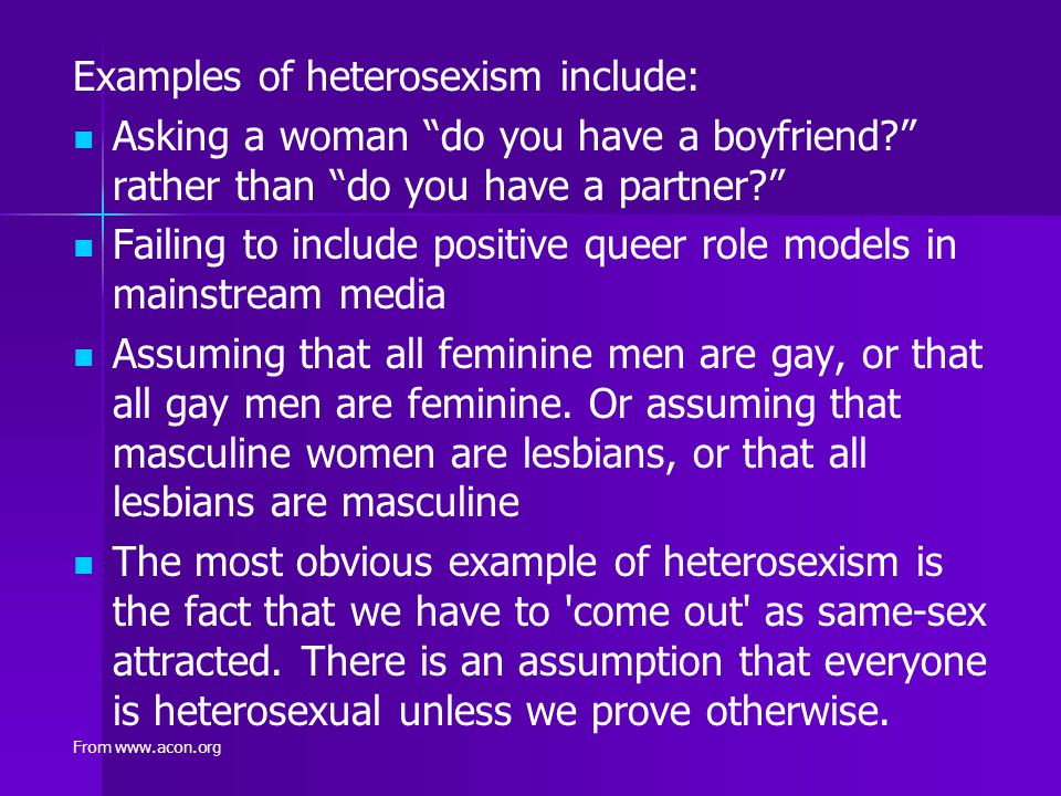 Examples of heterosexism include: