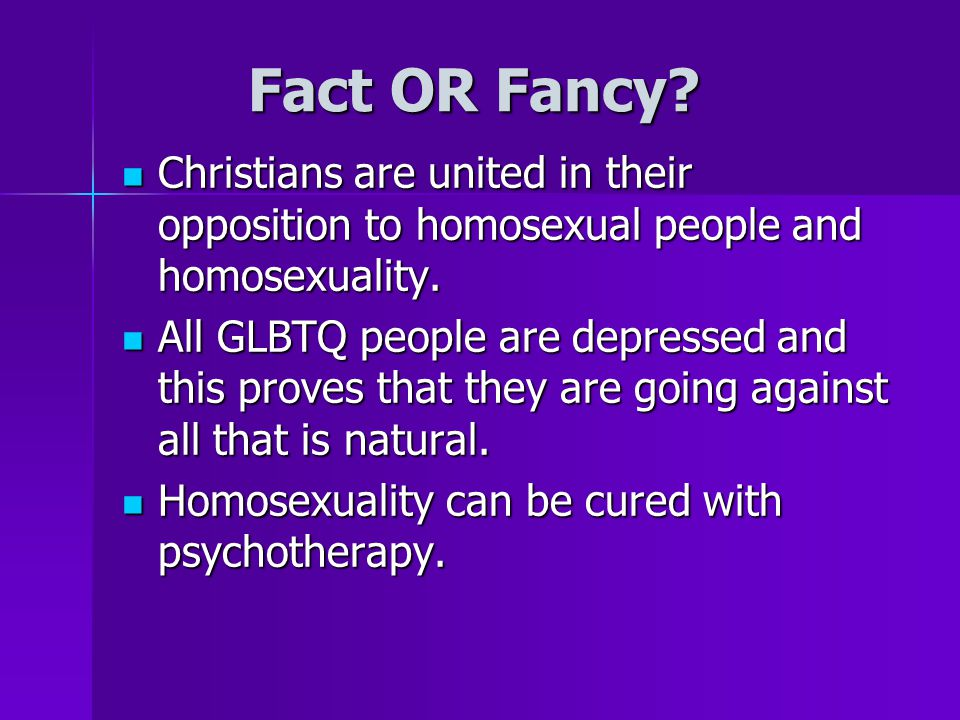 Fact OR Fancy Christians are united in their opposition to homosexual people and homosexuality.