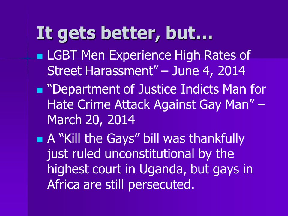 It gets better, but… LGBT Men Experience High Rates of Street Harassment – June 4, 2014.