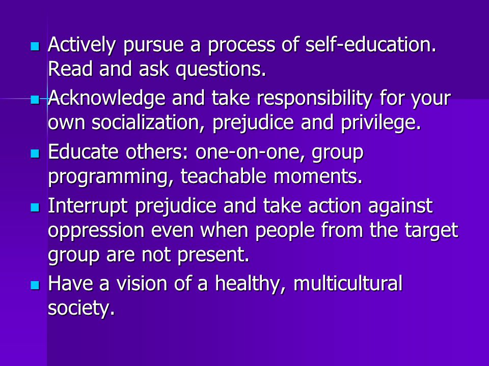 Actively pursue a process of self-education. Read and ask questions.