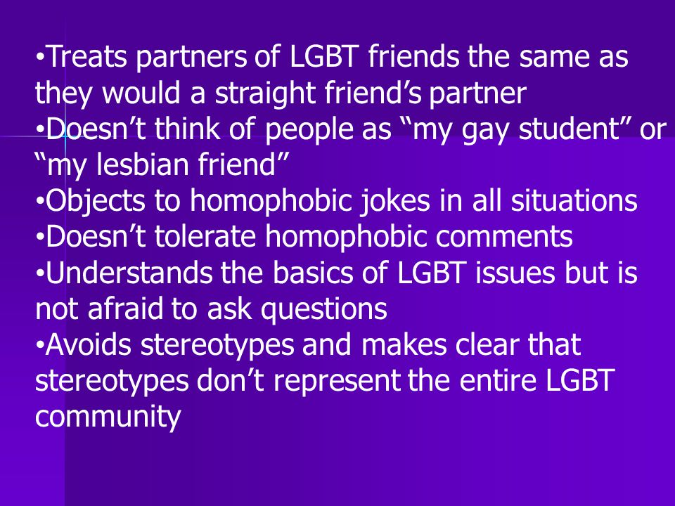 Treats partners of LGBT friends the same as they would a straight friend's partner