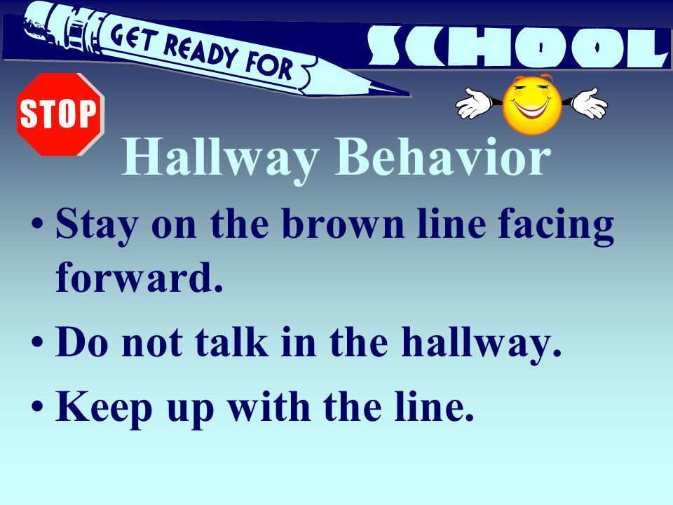 Hallway Behavior Stay on the brown line facing forward.