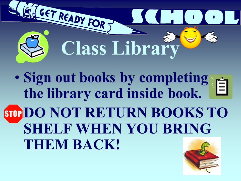 Class Library Sign out books by completing the library card inside book.