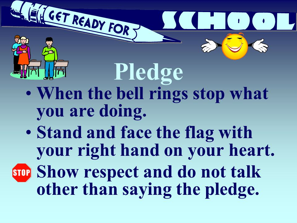 Pledge When the bell rings stop what you are doing.