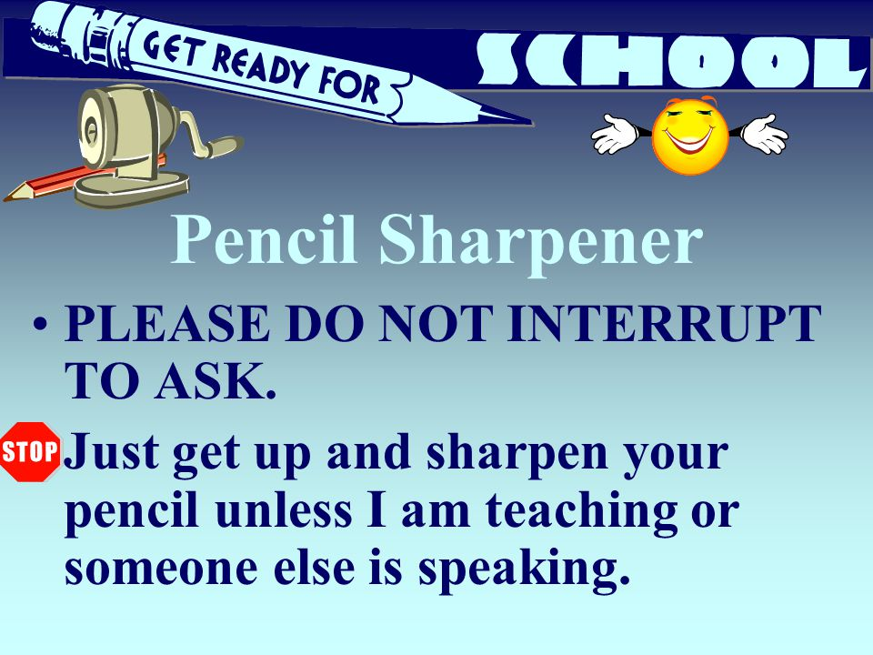 Pencil Sharpener PLEASE DO NOT INTERRUPT TO ASK.
