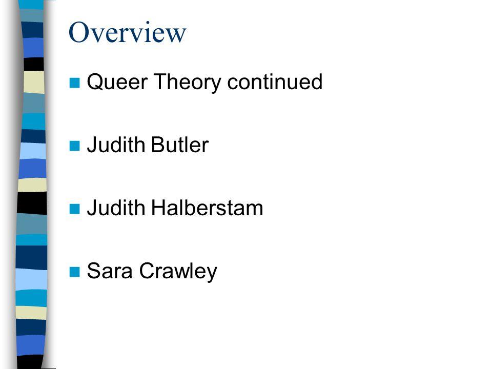 Overview Queer Theory continued Judith Butler Judith Halberstam