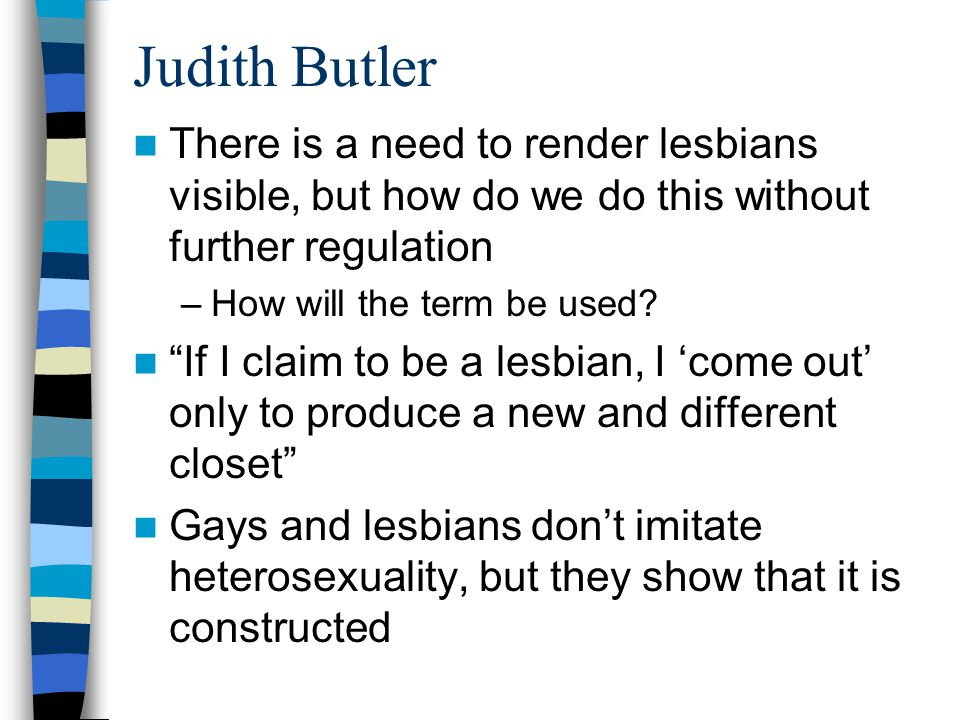 Judith Butler There is a need to render lesbians visible, but how do we do this without further regulation.
