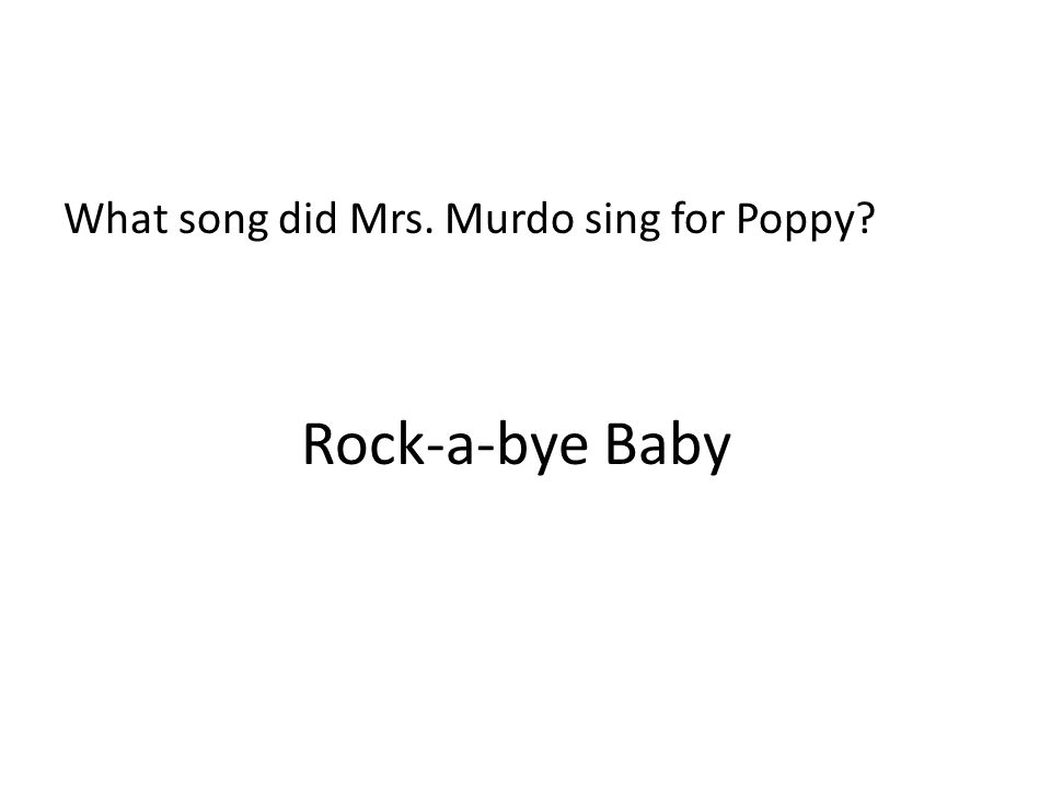 What song did Mrs. Murdo sing for Poppy