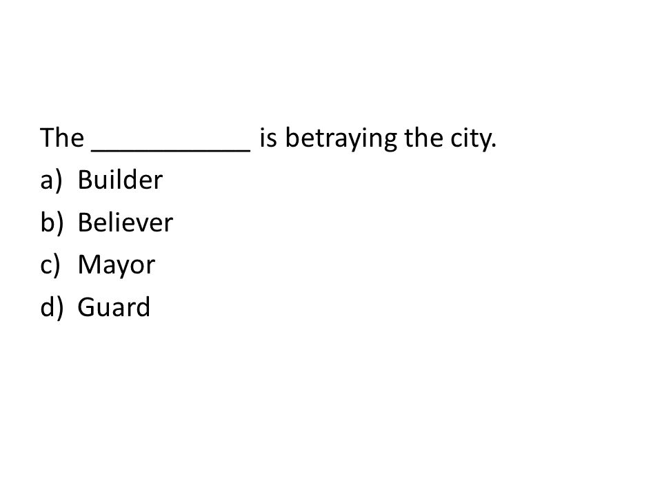 The ___________ is betraying the city.
