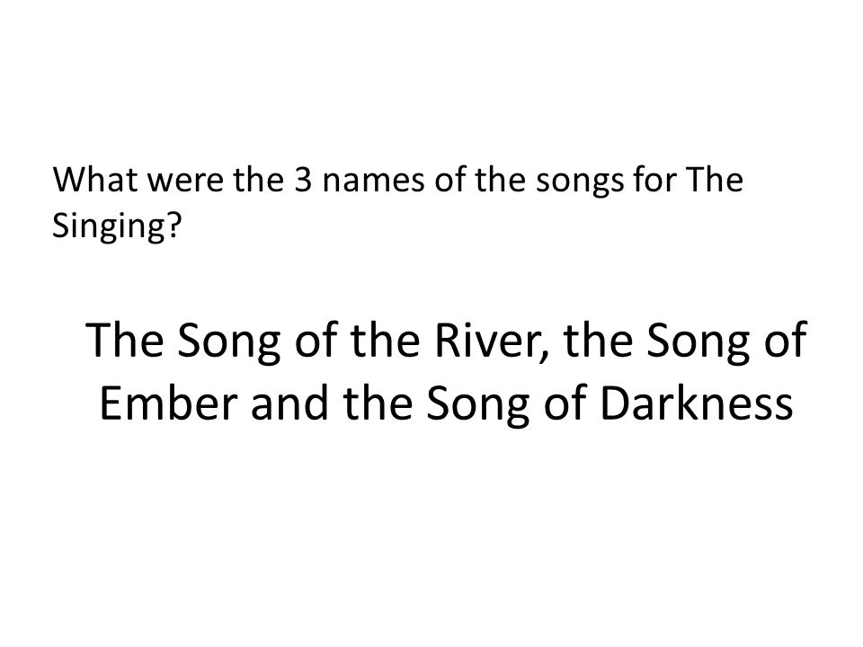 The Song of the River, the Song of Ember and the Song of Darkness