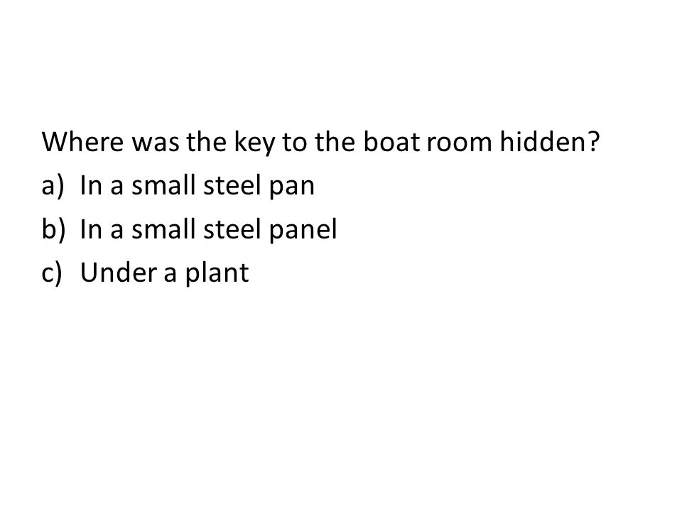 Where was the key to the boat room hidden