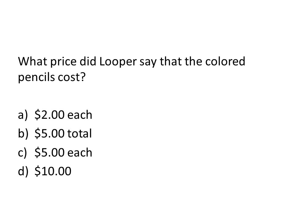What price did Looper say that the colored pencils cost