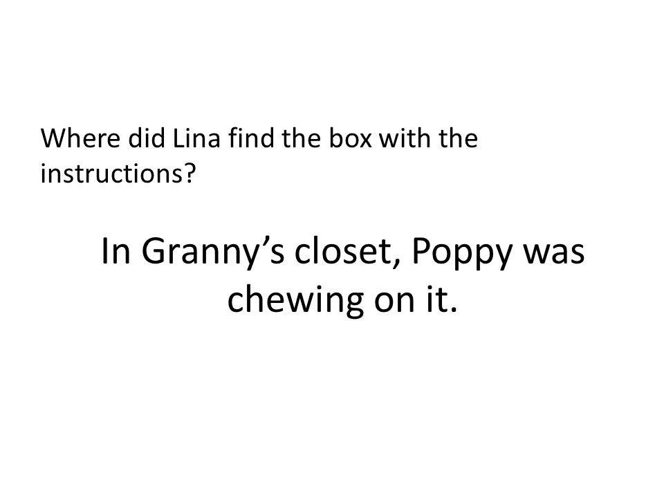 In Granny's closet, Poppy was chewing on it.