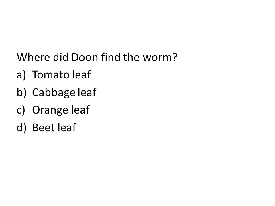 Where did Doon find the worm