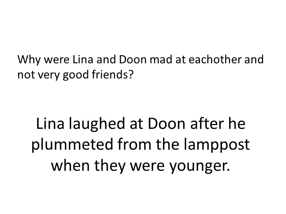 Why were Lina and Doon mad at eachother and not very good friends