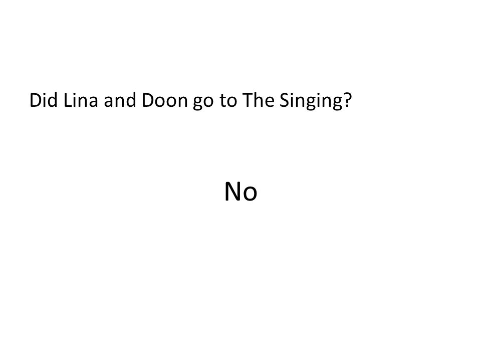 Did Lina and Doon go to The Singing