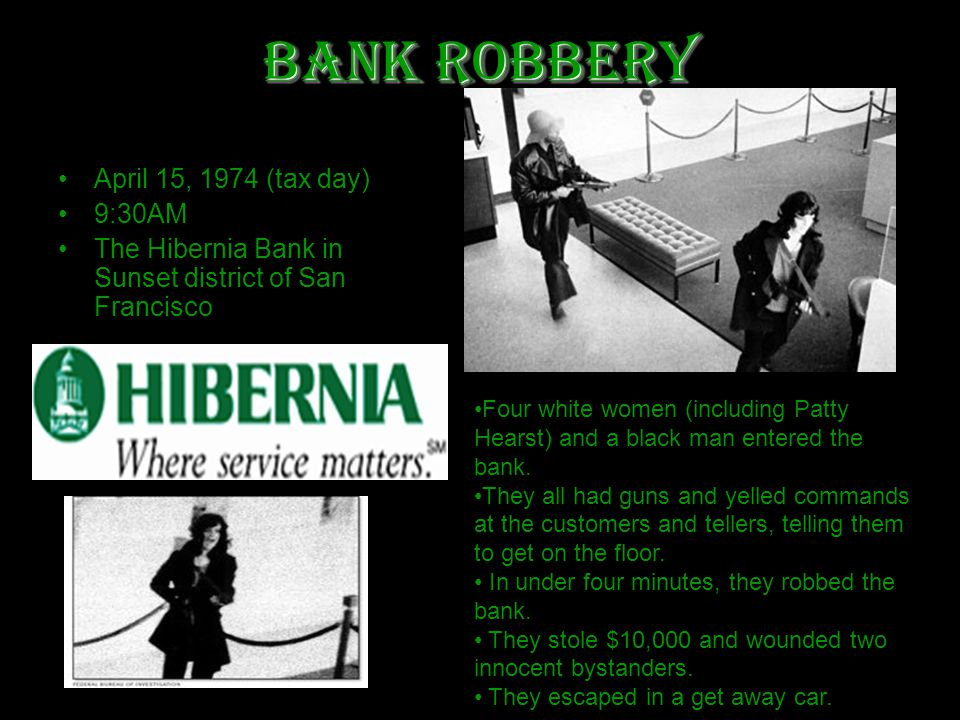 Bank Robbery April 15, 1974 (tax day) 9:30AM