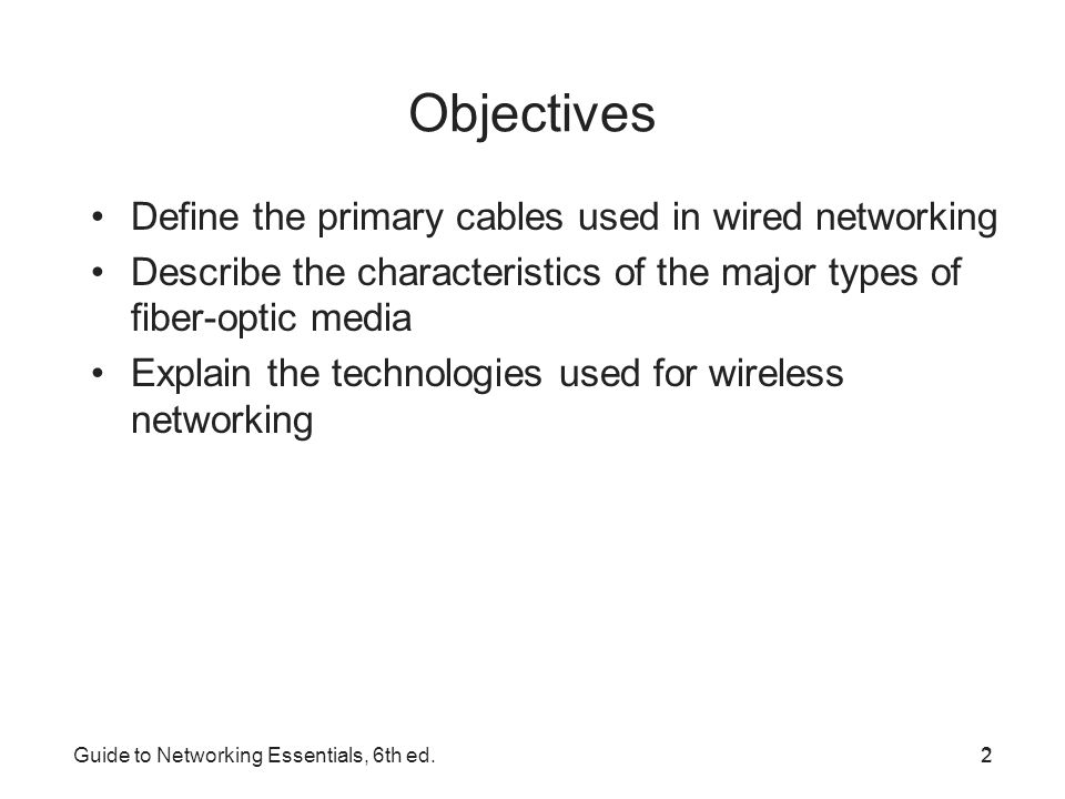 Objectives Define the primary cables used in wired networking