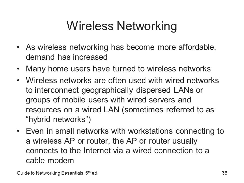 Wireless Networking As wireless networking has become more affordable, demand has increased. Many home users have turned to wireless networks.