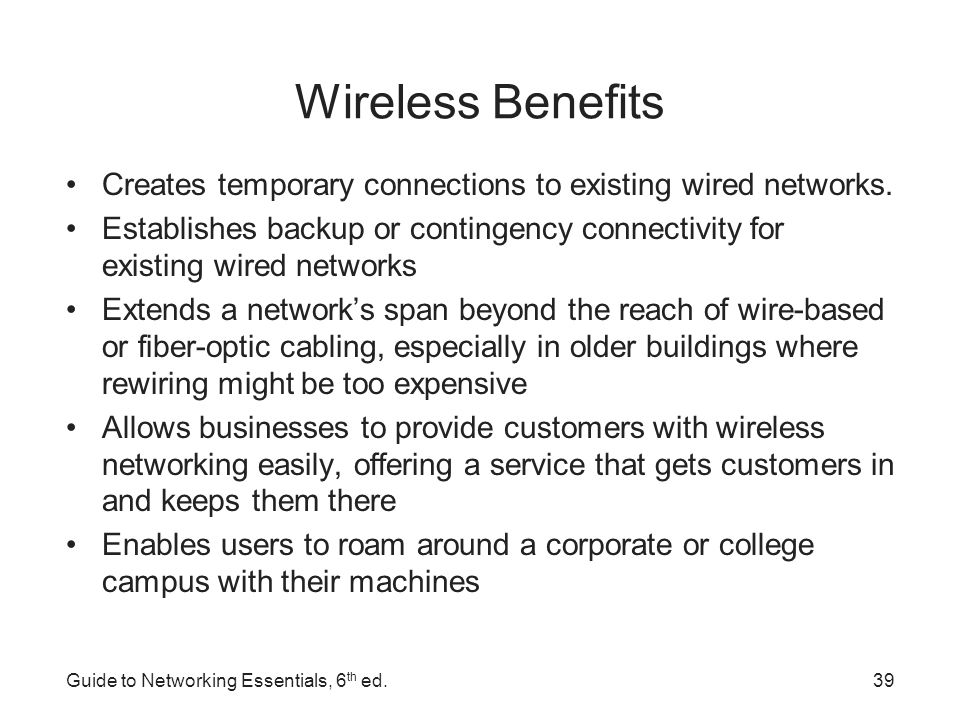 Wireless Benefits Creates temporary connections to existing wired networks.